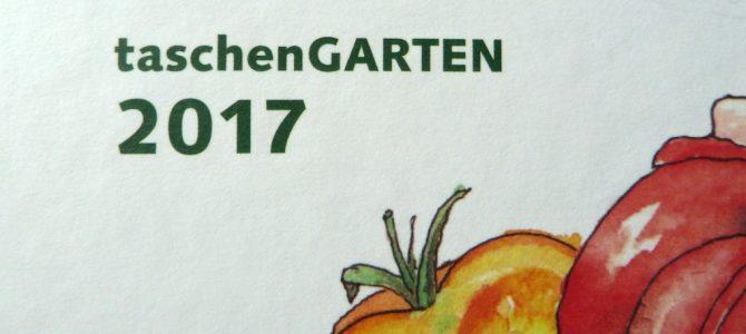 Mehr als nur ein Gartenkalender: Mit dem TaschenGarten 2017 klimafreundlich gärtnern