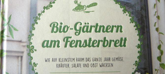 """Nachgelesen: """"Bio-Gärtnern am Fensterbrett"""" von Birgit Lahner"""
