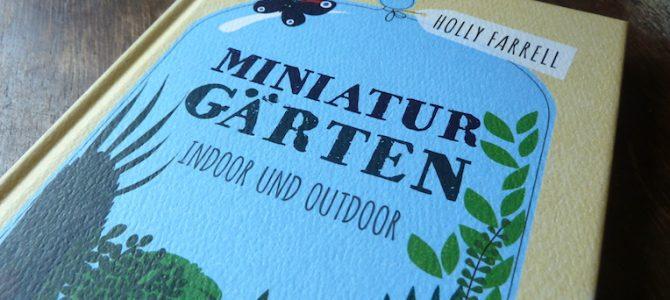 "Nachgelesen: ""Miniaturgärten"" von Holly Farrell"